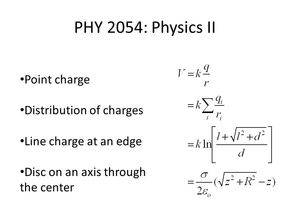 PHY 2054: Physics II Point charge Distribution of charges Line charge at an edge Disc on an axis through the center