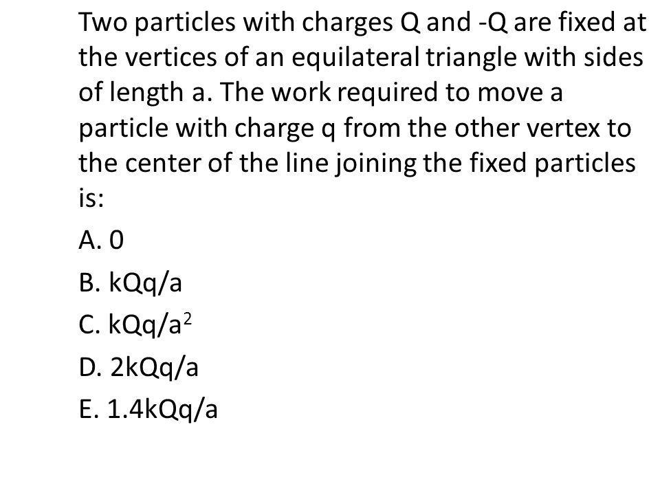 PHY 2054: Physics II a= 39 cm q 1 = 3.4pC q 2 = 6 pC E at the center.