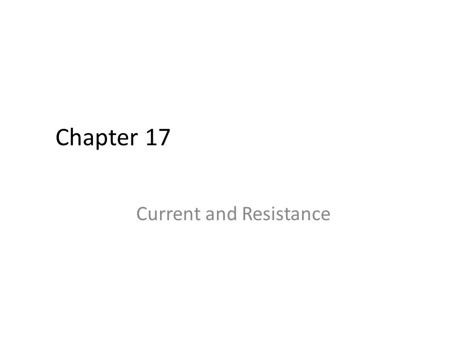 Chapter 17 Current and Resistance