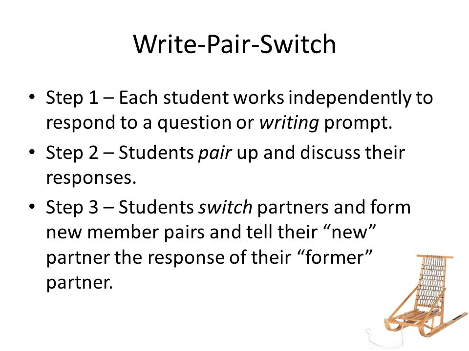 Write-Pair-Switch Step 1 – Each student works independently to respond to a question or writing prompt.