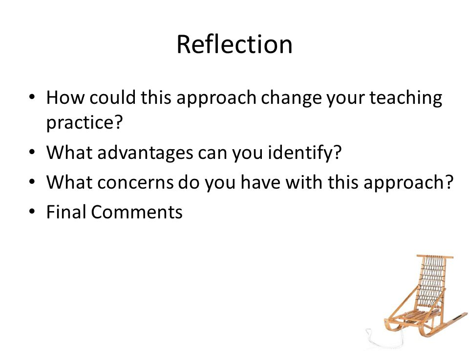 Reflection How could this approach change your teaching practice.