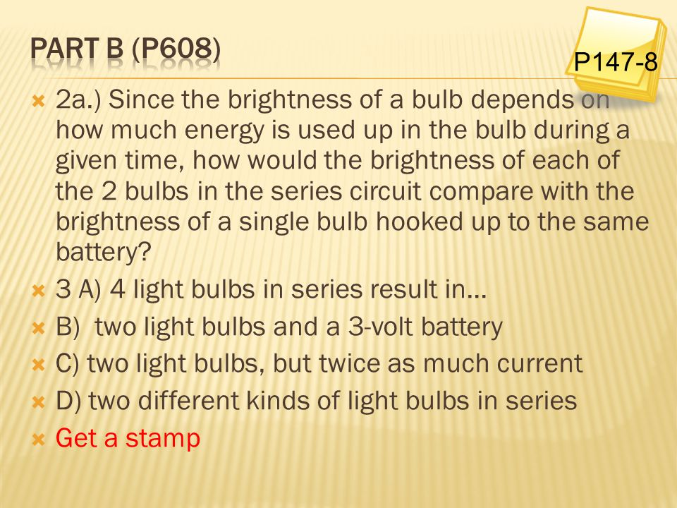  2a.) Since the brightness of a bulb depends on how much energy is used up in the bulb during a given time, how would the brightness of each of the 2