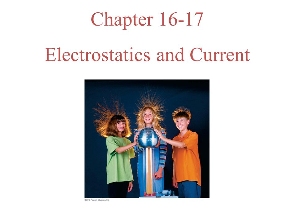 Chapter 16-17 Electrostatics and Current