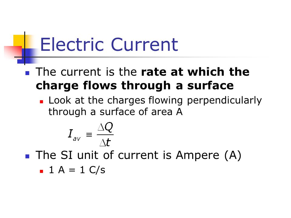 Electric Current The current is the rate at which the charge flows through a surface Look at the charges flowing perpendicularly through a surface of