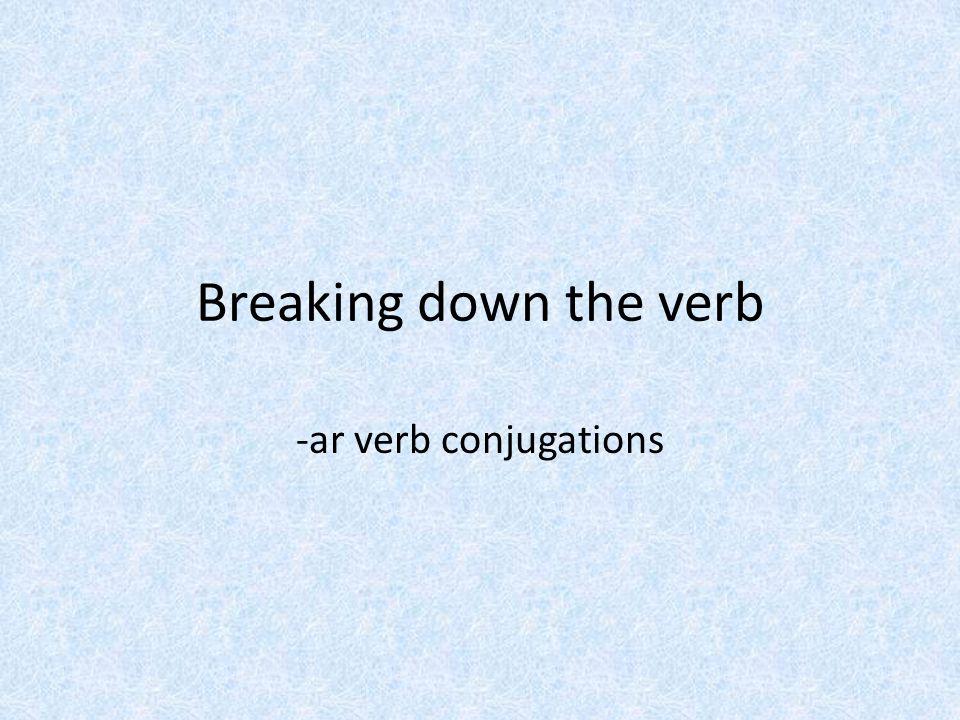 Breaking down the verb -ar verb conjugations