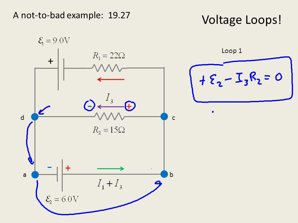 A not-to-bad example: 19.27 Voltage Loops! + + ab c d + - - - Loop 2