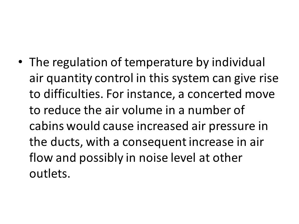 The regulation of temperature by individual air quantity control in this system can give rise to difficulties. For instance, a concerted move to reduc