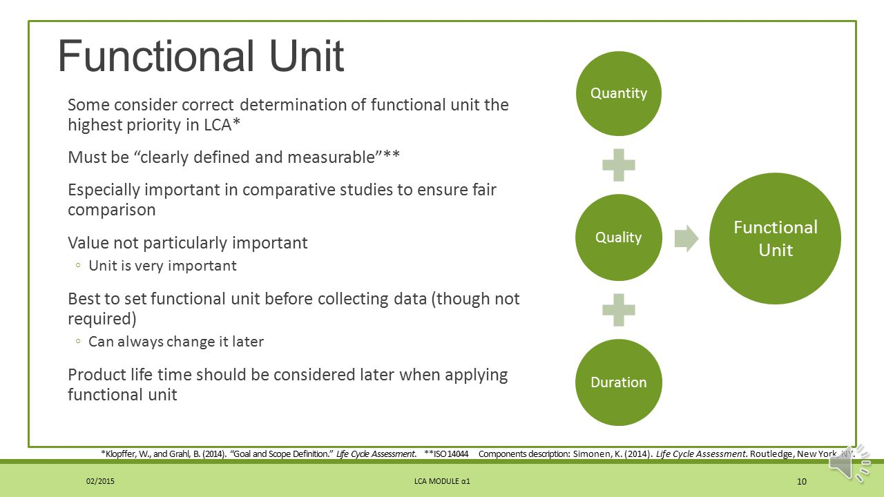 Functional Unit Functional unit defines what quantity of the product's function is achieved to cause the environmental impacts identified ◦Light bulb