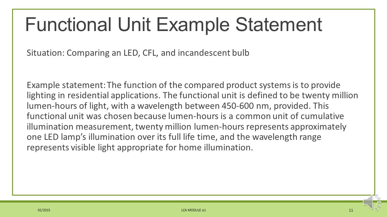 """Functional Unit Some consider correct determination of functional unit the highest priority in LCA* Must be """"clearly defined and measurable""""** Especia"""