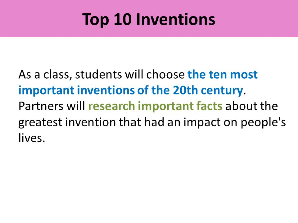 Top 10 Inventions As a class, students will choose the ten most important inventions of the 20th century.