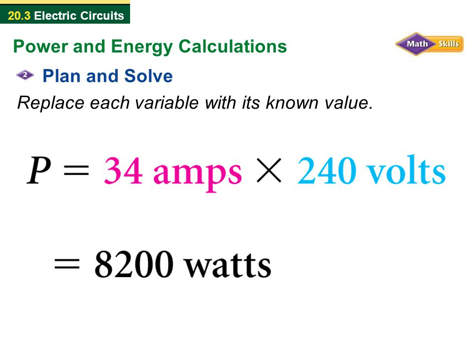 20.3 Electric Circuits Plan and Solve Replace each variable with its known value. Power and Energy Calculations