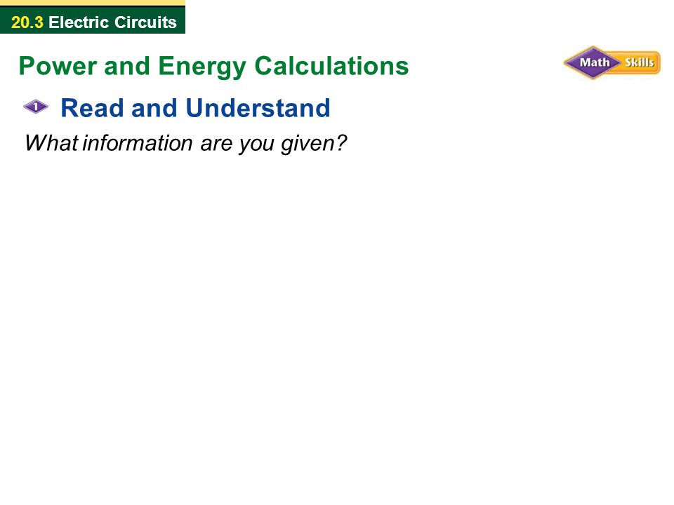 20.3 Electric Circuits Read and Understand What information are you given? Power and Energy Calculations