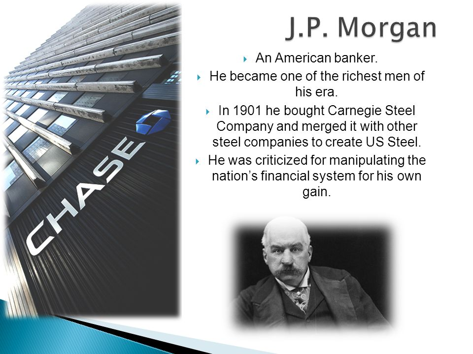  An American banker.  He became one of the richest men of his era.