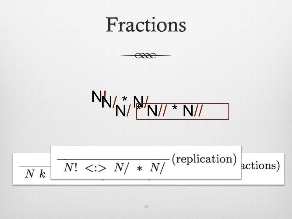 Fractions N!N! N/ * N/ N/ * N// * N// 18