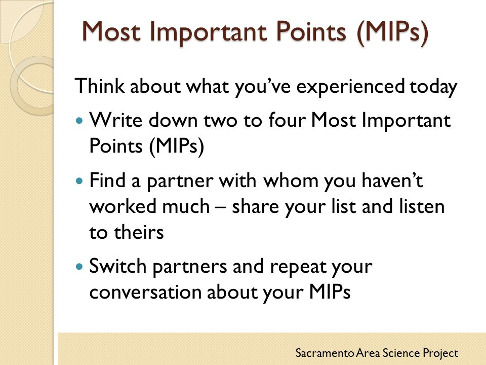 Most Important Points (MIPs) Think about what you've experienced today Write down two to four Most Important Points (MIPs) Find a partner with whom yo