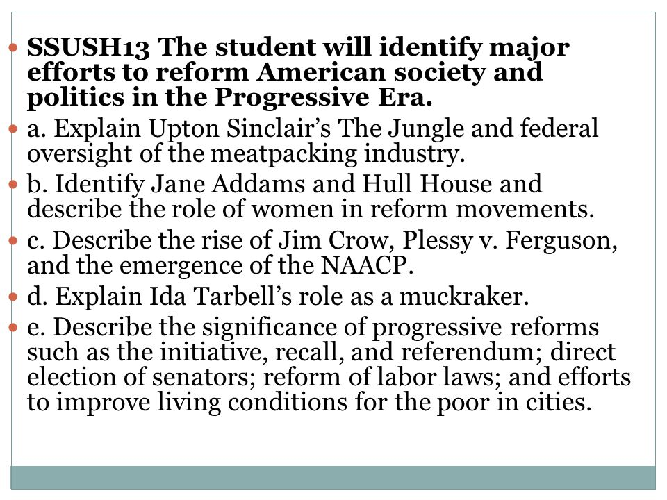 SSUSH13 The student will identify major efforts to reform American society and politics in the Progressive Era. a. Explain Upton Sinclair's The Jungle