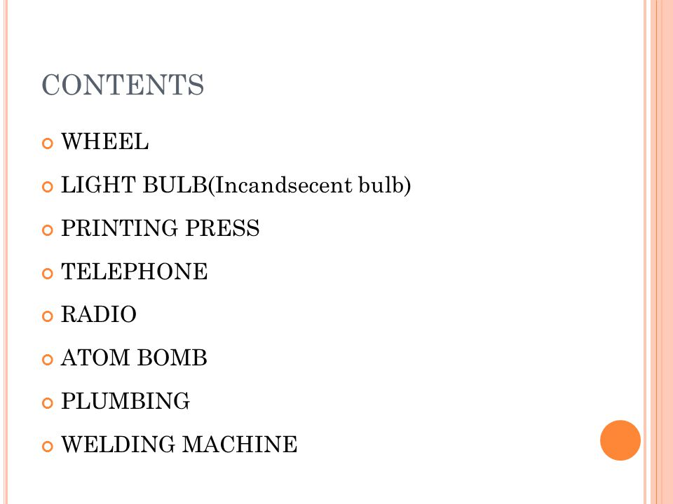 CONTENTS WHEEL LIGHT BULB(Incandsecent bulb) PRINTING PRESS TELEPHONE RADIO ATOM BOMB PLUMBING WELDING MACHINE