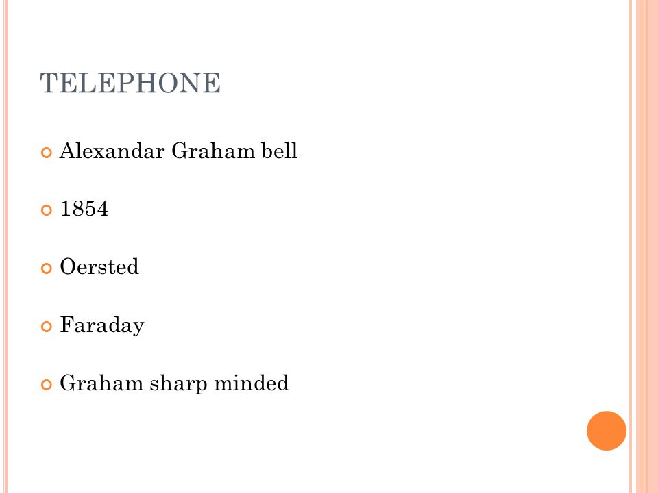 TELEPHONE Alexandar Graham bell 1854 Oersted Faraday Graham sharp minded
