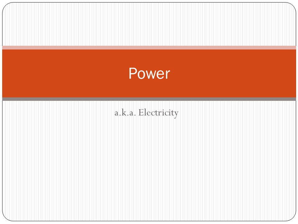 a.k.a. Electricity Power
