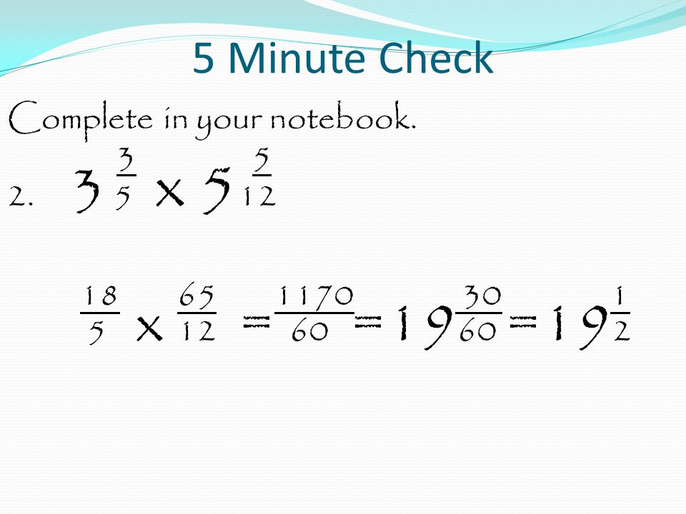 5 Minute Check Complete in your notebook. 3 5 2.