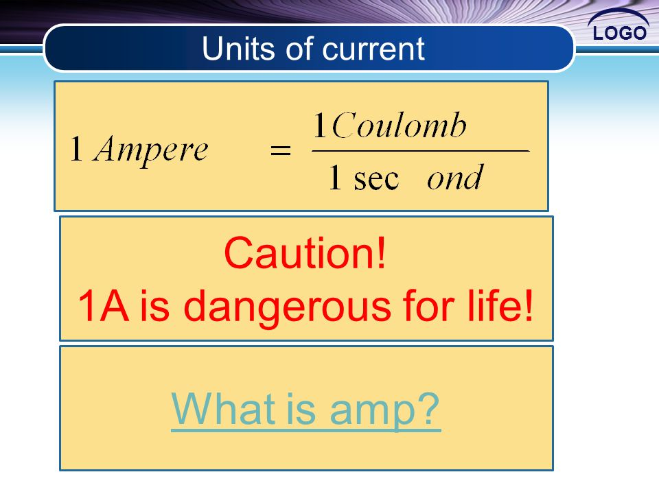 LOGO Units of current Caution! 1A is dangerous for life! What is amp