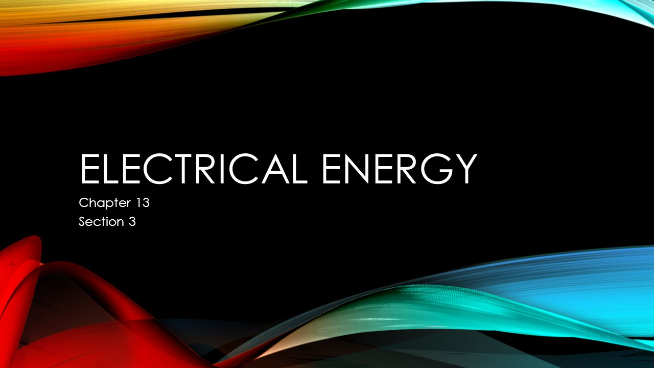 ELECTRICAL ENERGY Chapter 13 Section 3