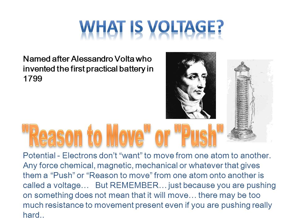 """Named after Alessandro Volta who invented the first practical battery in 1799 Potential - Electrons don't """"want"""" to move from one atom to another. Any"""
