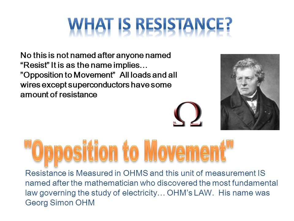 """No this is not named after anyone named """"Resist"""" It is as the name implies… """"Opposition to Movement"""" All loads and all wires except superconductors ha"""