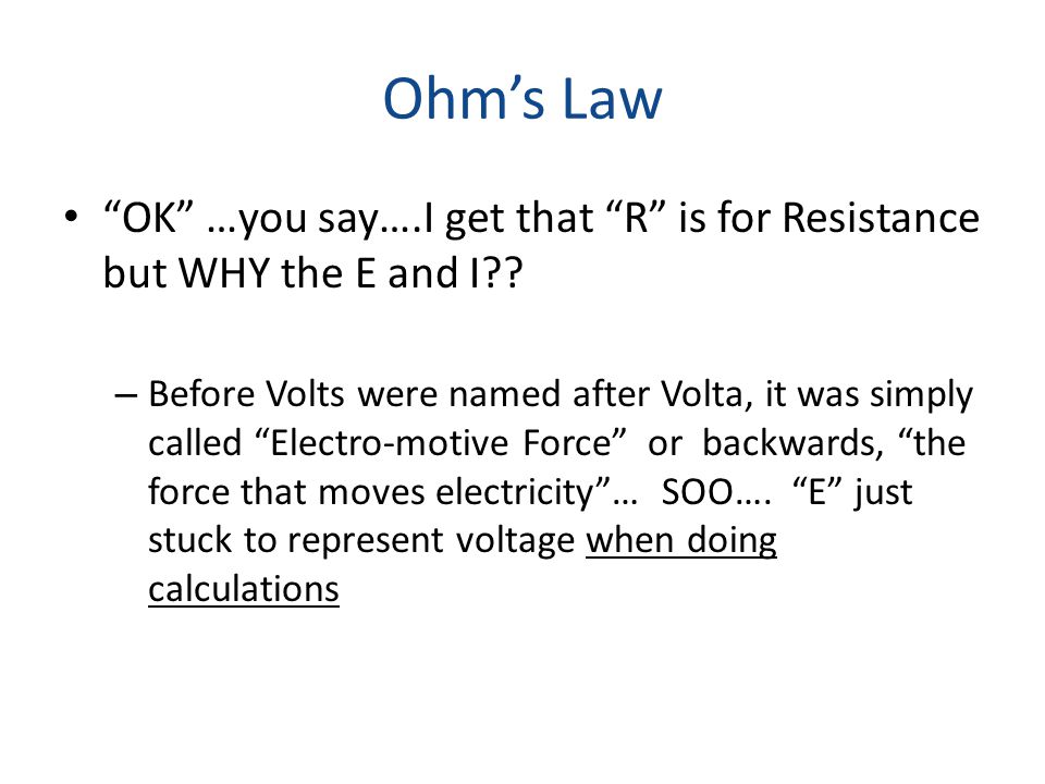 """Ohm's Law """"OK"""" …you say….I get that """"R"""" is for Resistance but WHY the E and I?? – Before Volts were named after Volta, it was simply called """"Electro-m"""