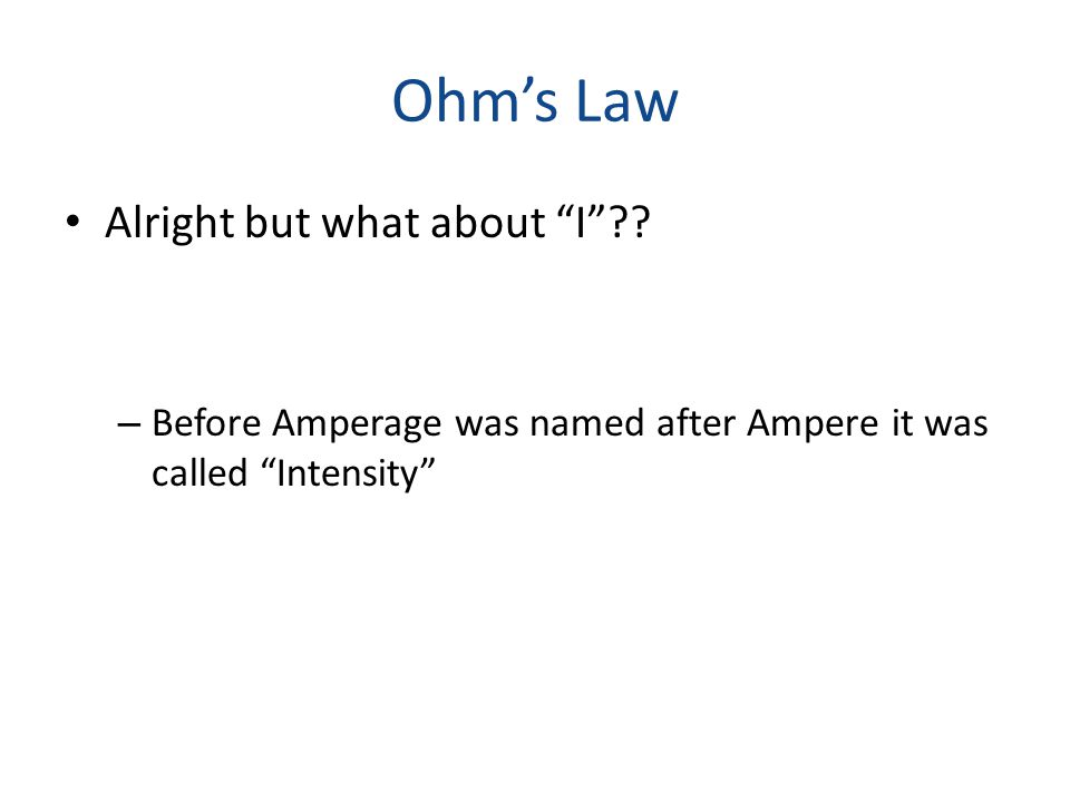 """Ohm's Law Alright but what about """"I""""?? – Before Amperage was named after Ampere it was called """"Intensity"""""""