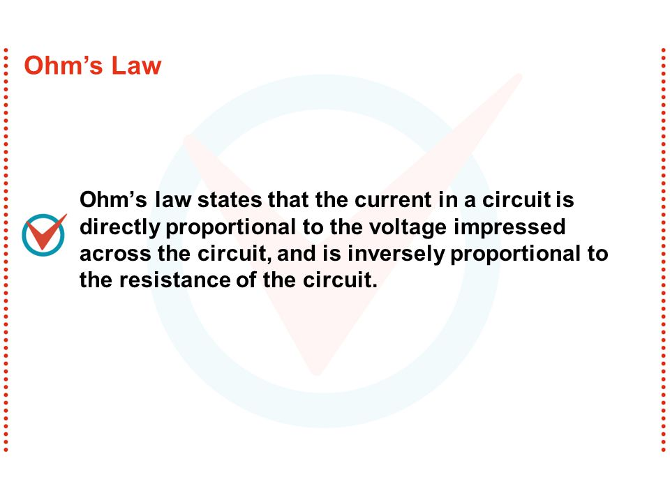 Ohm's law states that the current in a circuit is directly proportional to the voltage impressed across the circuit, and is inversely proportional to the resistance of the circuit.