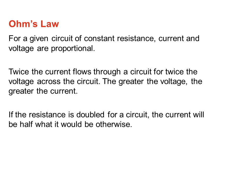 For a given circuit of constant resistance, current and voltage are proportional.