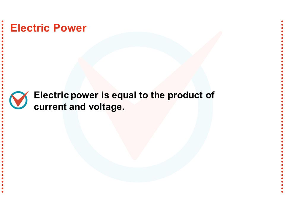 Electric power is equal to the product of current and voltage. Electric Power