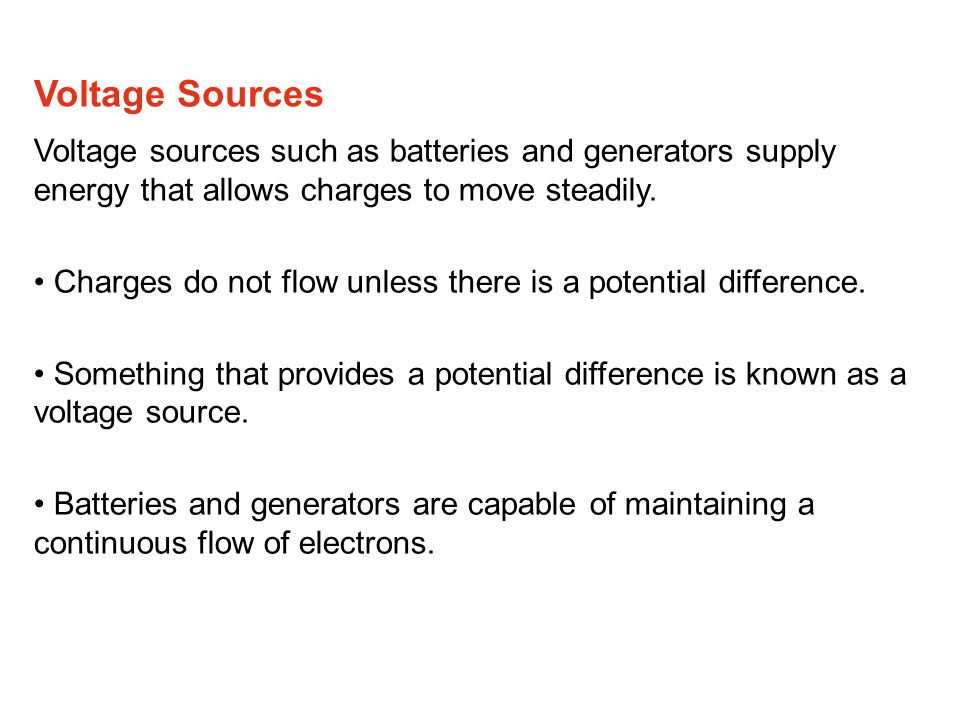 Steady Voltage Sources In a battery, a chemical reaction releases electrical energy.