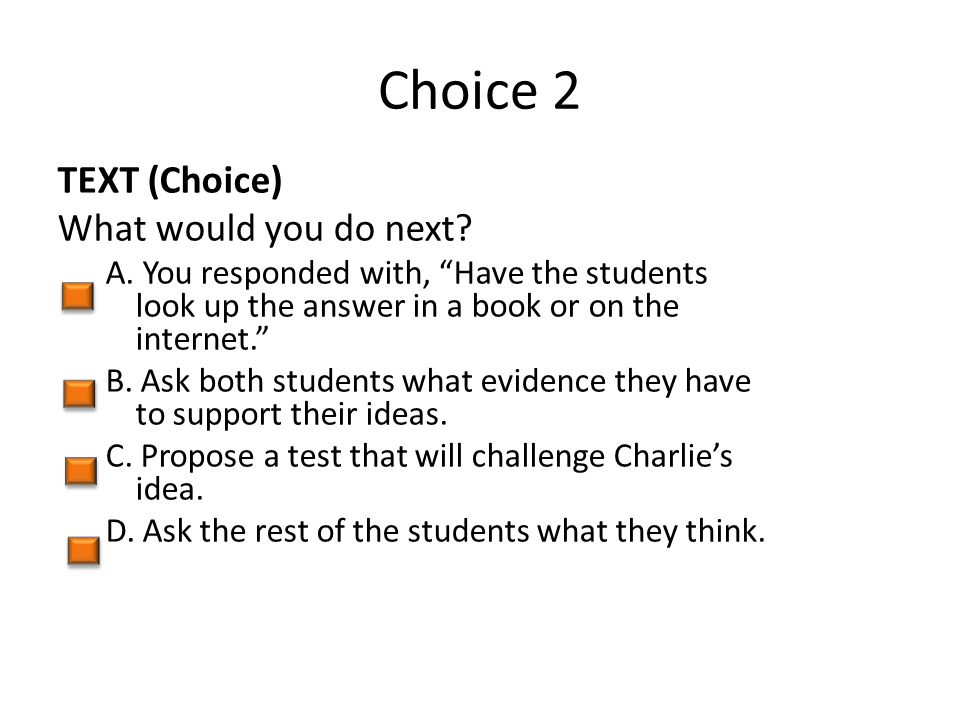 Choice 2 TEXT (Choice) What would you do next. A.