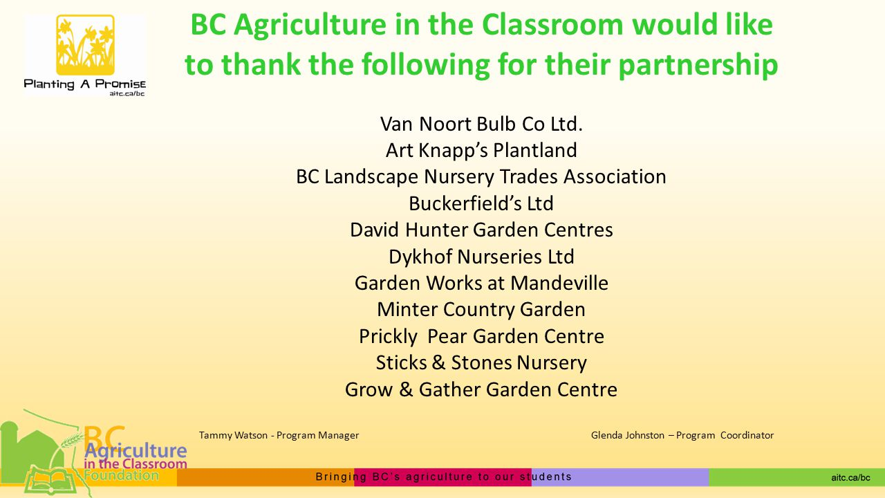 BC Agriculture in the Classroom would like to thank the following for their partnership Van Noort Bulb Co Ltd.