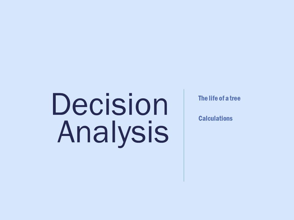  The life of a tree Calculations Decision Analysis