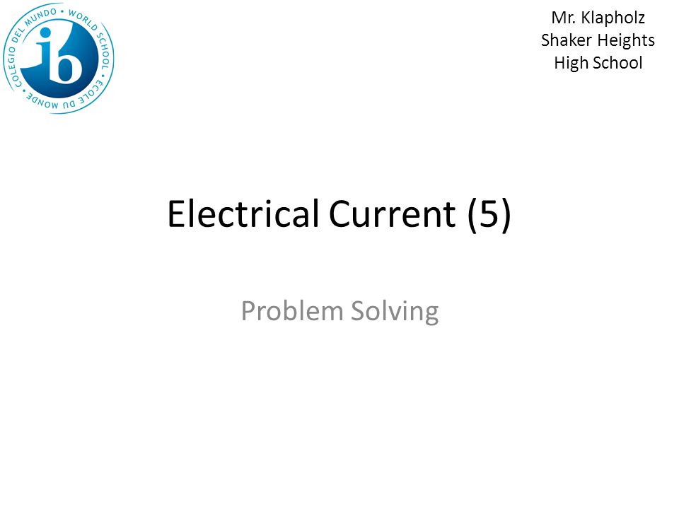 Electrical Current (5) Problem Solving Mr. Klapholz Shaker Heights High School