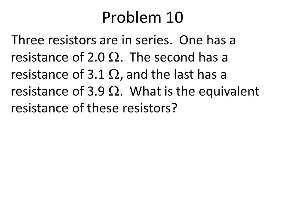 Problem 10 Three resistors are in series. One has a resistance of 2.0 .