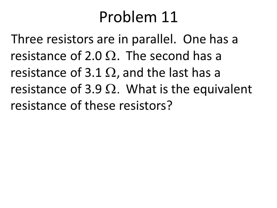 Problem 11 Three resistors are in parallel. One has a resistance of 2.0 .