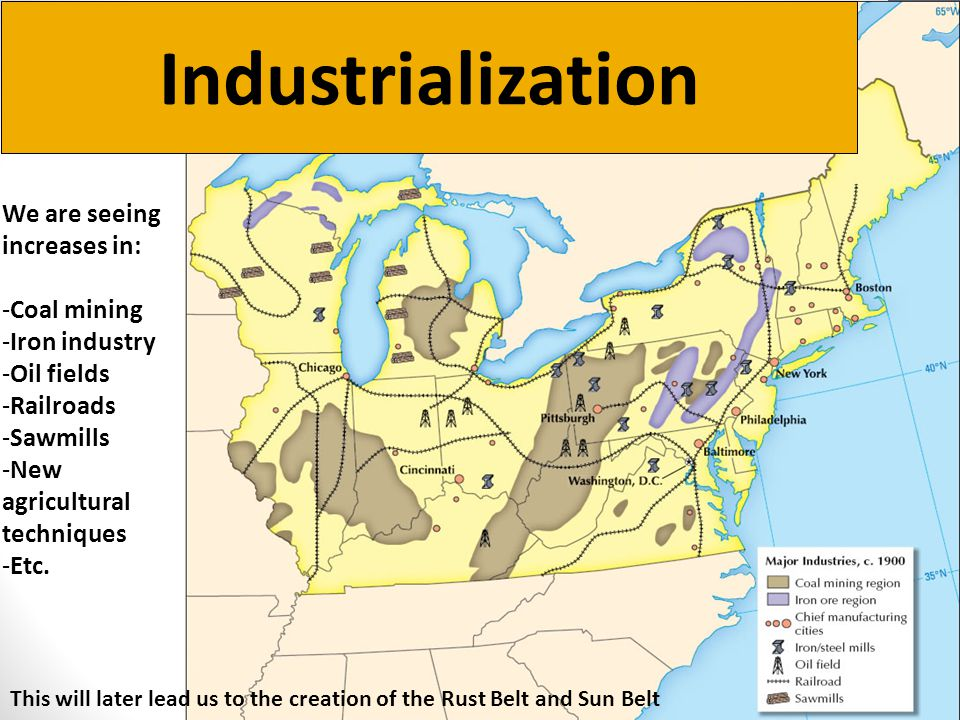 Industrialization We are seeing increases in: -Coal mining -Iron industry -Oil fields -Railroads -Sawmills -New agricultural techniques -Etc. This wil