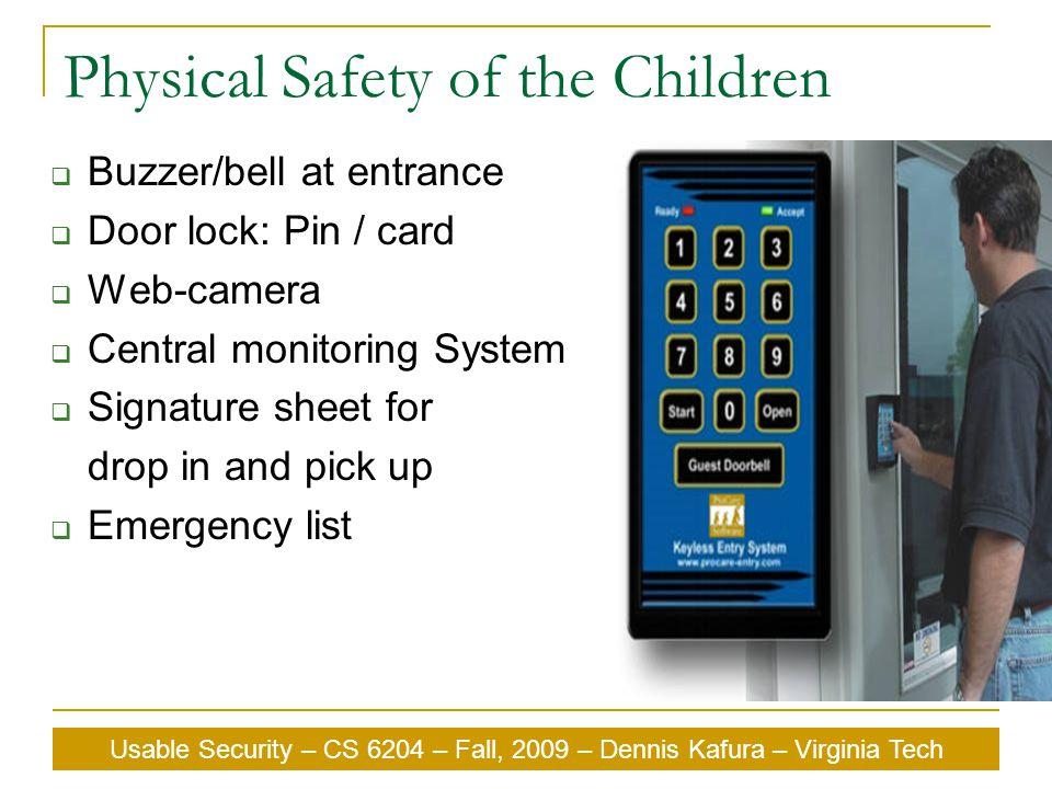 Usable Security – CS 6204 – Fall, 2009 – Dennis Kafura – Virginia Tech Physical Safety of the Children  Buzzer/bell at entrance  Door lock: Pin / ca