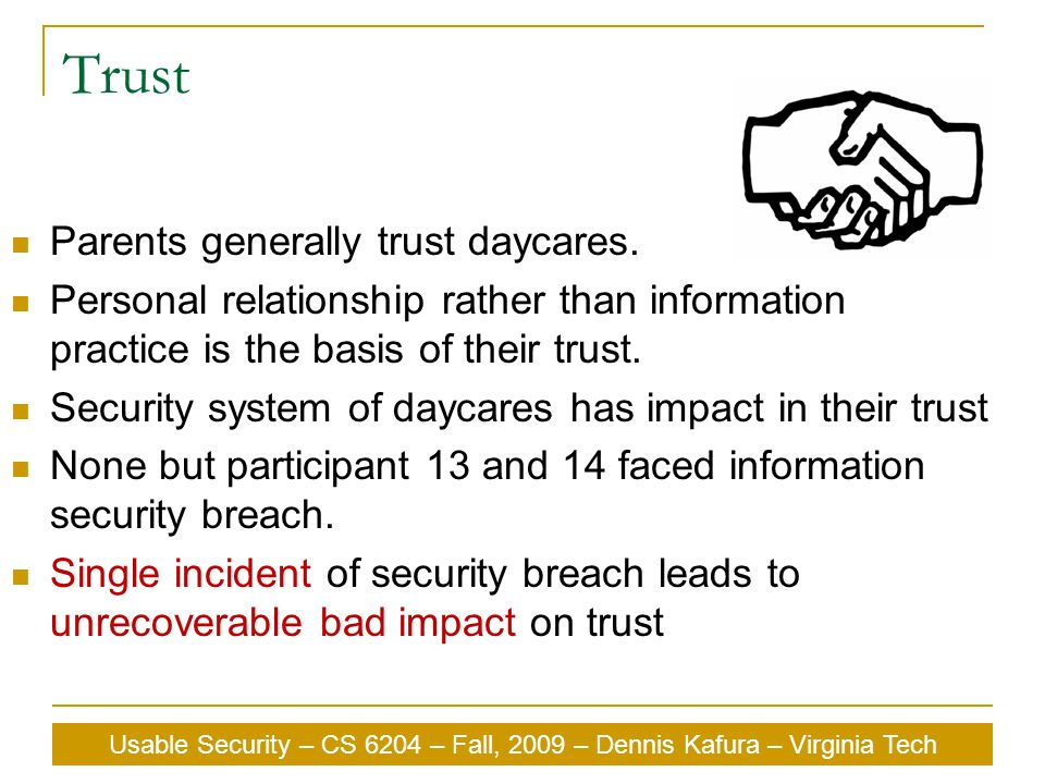 Usable Security – CS 6204 – Fall, 2009 – Dennis Kafura – Virginia Tech Trust Parents generally trust daycares.