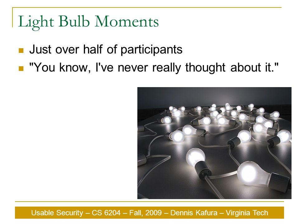 Usable Security – CS 6204 – Fall, 2009 – Dennis Kafura – Virginia Tech Light Bulb Moments Just over half of participants
