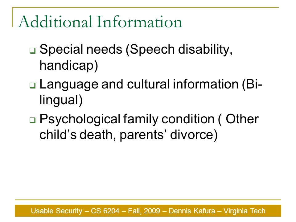 Usable Security – CS 6204 – Fall, 2009 – Dennis Kafura – Virginia Tech Additional Information  Special needs (Speech disability, handicap)  Language
