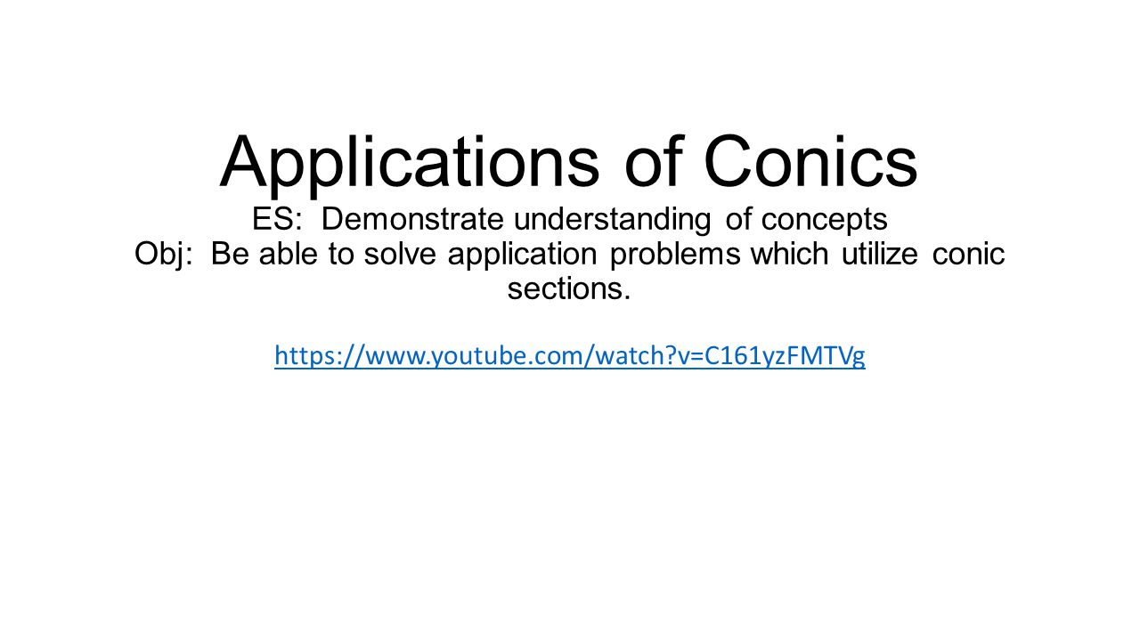 Applications of Conics ES: Demonstrate understanding of concepts Obj: Be able to solve application problems which utilize conic sections. https://www.
