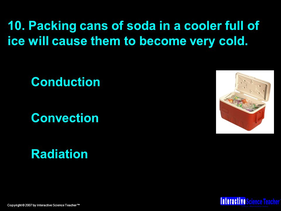 Hands-on, effective science lessons. TM Copyright © 2007 by Interactive Science Teacher™ 10.