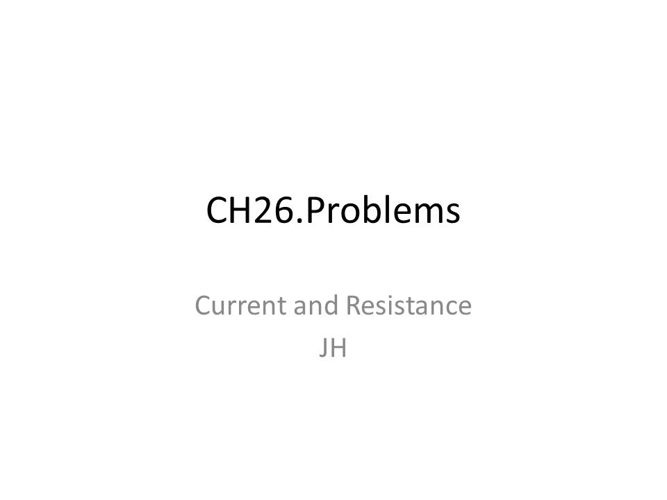 CH26.Problems Current and Resistance JH