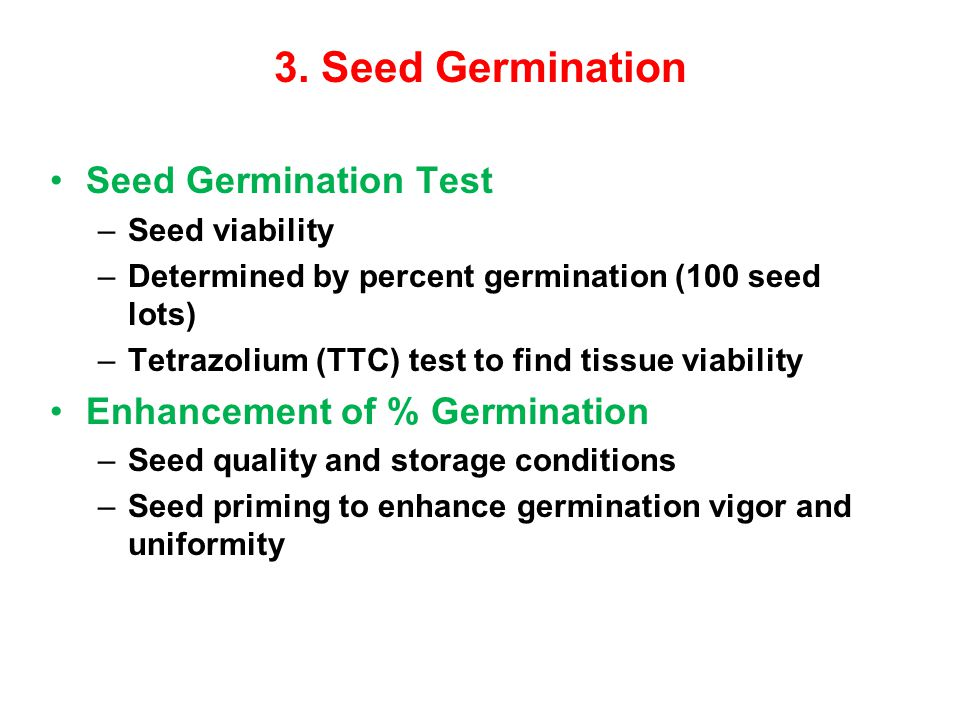 3. Seed Germination Seed Germination Test –Seed viability –Determined by percent germination (100 seed lots) –Tetrazolium (TTC) test to find tissue vi