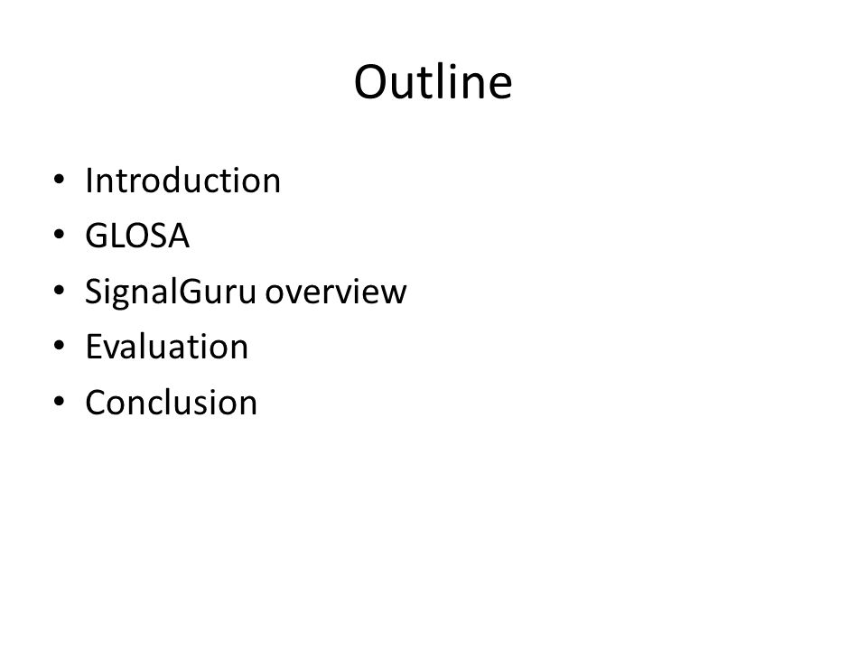 Outline Introduction GLOSA SignalGuru overview Evaluation Conclusion